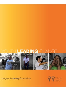 2011 Marguerite Casey Foundation Annual Report: Youth Leading Change